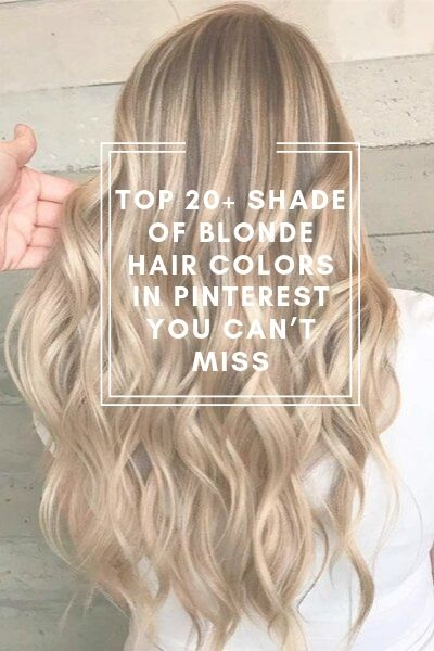 TOP 20+ Shade of Blonde Hair Colors in Pinterest You Can't Miss
