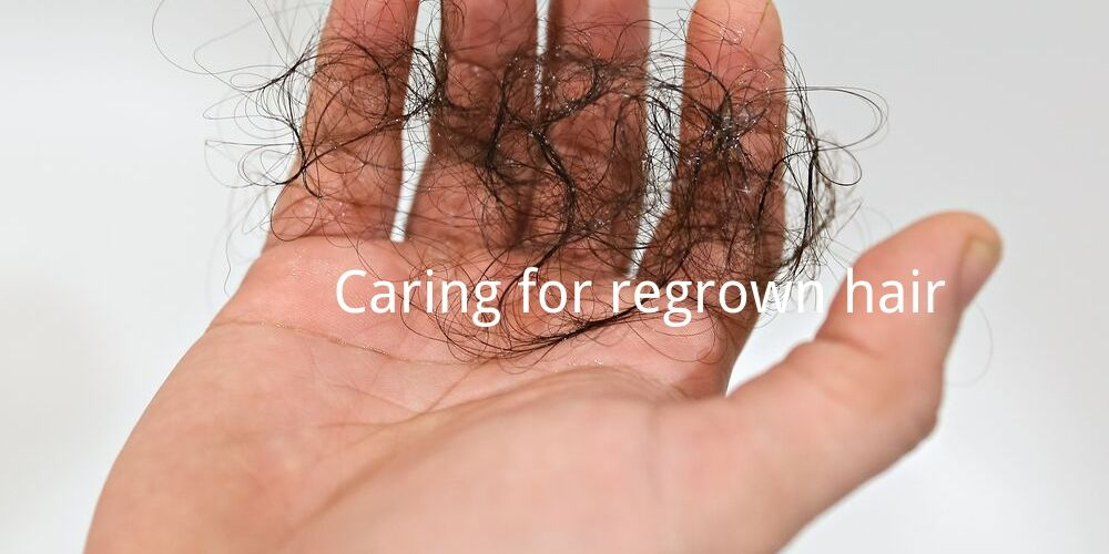 caring for regrowing hair