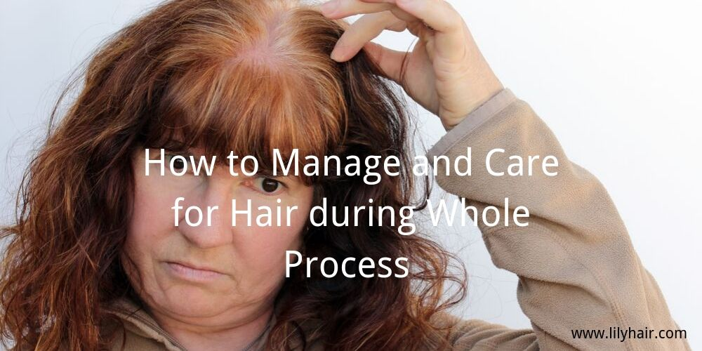 How to Manage and Care for Hair during Whole Process